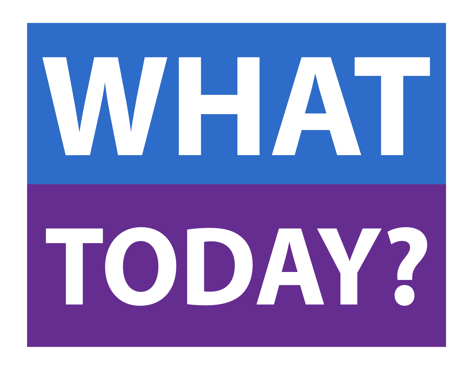 WHAT TODAY? - Stay Updated!